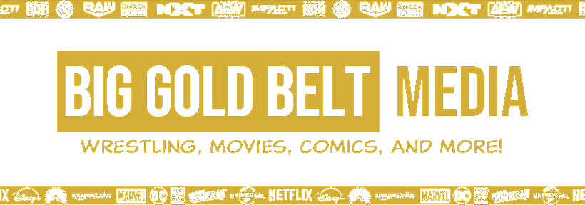 Big Gold Belt Media | Wrestling, Movies, Comics And More!